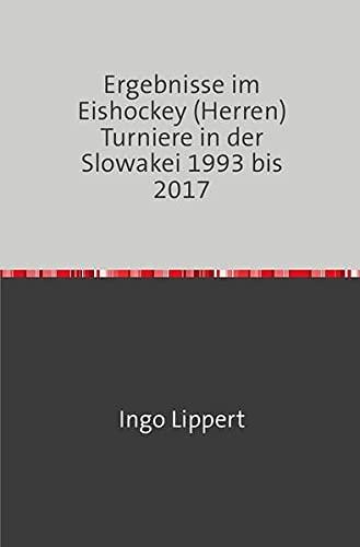 Sportstatistik / Ergebnisse im Eishockey (Herren) Turniere in der Slowakei 1993 bis 2017
