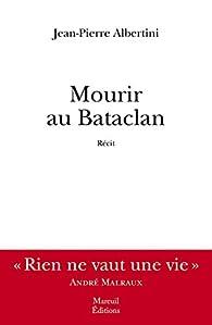 Mourir au Bataclan par Jean-Pierre Albertini