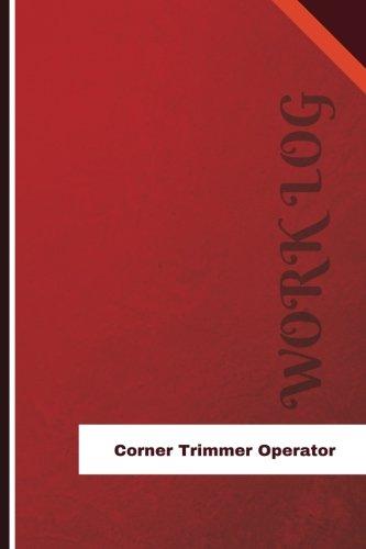 Corner Trimmer Operator Work Log: Work Journal, Work Diary, Log - 126 pages, 6 x 9 inches (Orange Logs/Work Log)