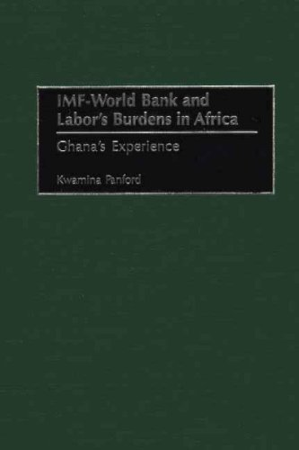 IMF - World Bank and Labor's Burdens in Africa: Ghana's Experience