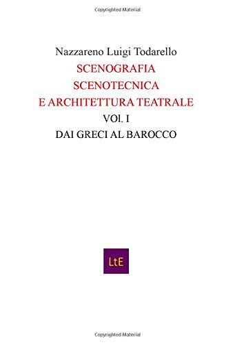 SCENOGRAFIA SCENOTECNICA E ARCHITETTURA TEATRALE: VOL. I DAI GRECI AL BAROCCO