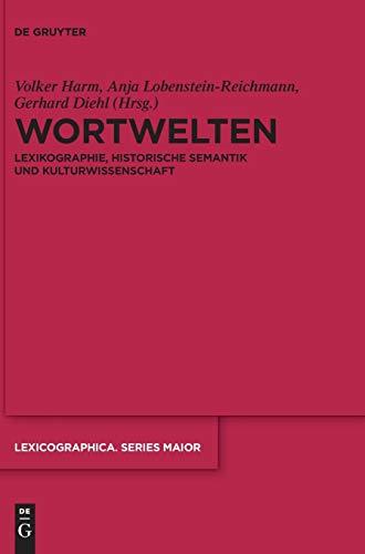 Wortwelten: Lexikographie, Historische Semantik und Kulturwissenschaft (Lexicographica. Series Maior, Band 155)