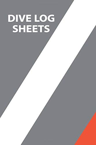 Dive Log Sheets: Dive Log Book Scuba Diving and Organizer to Track and Record Up To 110 Dives Diving Lovers Instructors Dive Masters (Dive Book Series) (Volume 2)