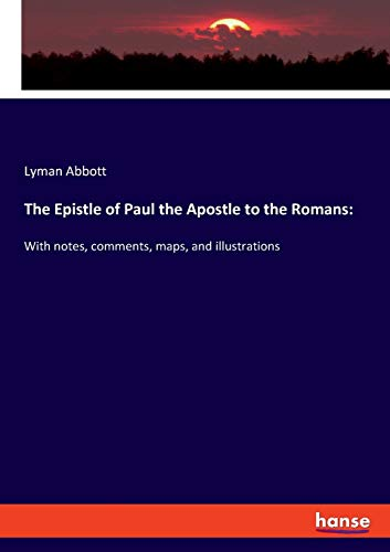The Epistle of Paul the Apostle to the Romans:: With notes, comments, maps, and illustrations