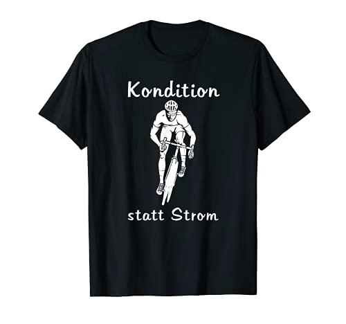 Kondition Statt Strom, Fahrrad, Rennrad, Rennradfahrer T-Shirt