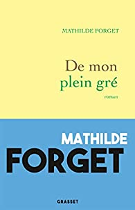 De mon plein gré par Mathilde Forget