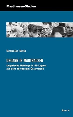 Ungarn in Mauthausen: Ungarische Häftlinge in SS-Lagern auf dem Territorium Österreichs (Mauthausen Studien)