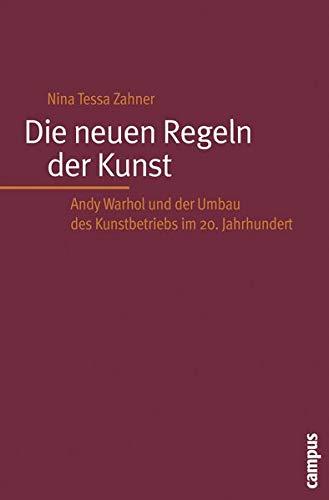 Die neuen Regeln der Kunst: Andy Warhol und der Umbau des Kunstbetriebs im 20. Jahrhundert