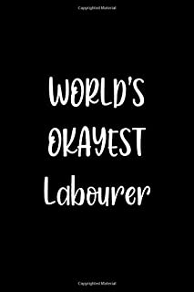 World's Okayest Labourer: Lined Notebook (lined front and back) Simple and elegant, Funny Gift for men women worker cowork...