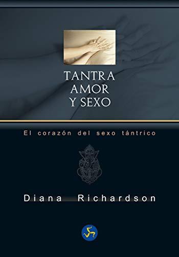 Tantra, amor y sexo: El corazón del sexo tántrico (Neo-Sex)