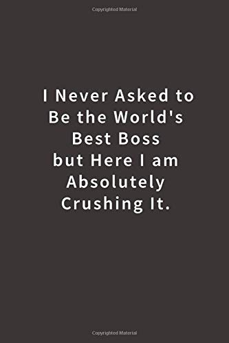 I never asked to be the World's Best Boss: Lined notebook