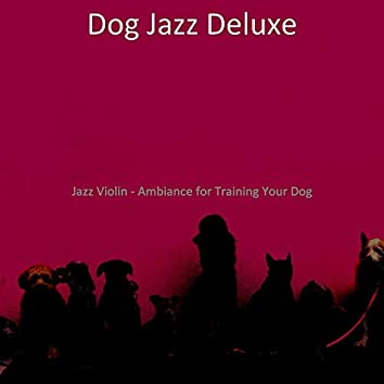 Jazz Violin - Ambiance for Training Your Dog