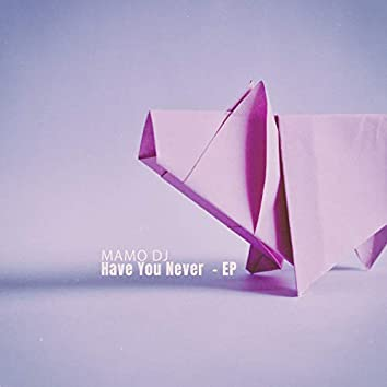 Have You Never - EP
