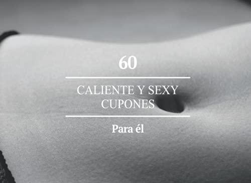 60 Caliente y sexy Cupones Para él: Cupones de sexo para él I Regalo para la pareja para reavivar la vida amorosa y el erotismo I Cupones de sexo como idea de regalo para San Valentín