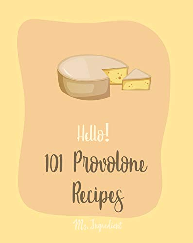 Hello! 101 Provolone Recipes: Best Provolone Cookbook Ever For Beginners [Homemade Pizza Cookbook, Flank Steak Recipe, Vegetarian Sandwich Cookbook, Tomato ... Salad Recipe] [Book 1] (English Edition)