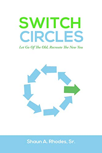 Switch Circles: LET GO OF THE OLD, RECREATE THE NEW YOU