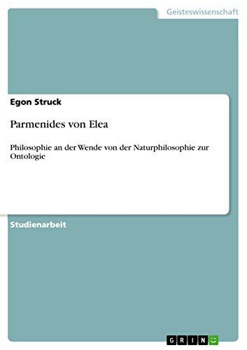 Parmenides von Elea: Philosophie an der Wende von der Naturphilosophie zur Ontologie (German Edition)