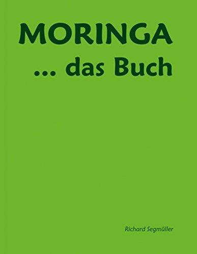 Moringa ... das Buch: Die Einzigartigkeit des Lebens entspringt unserer Mutter Erde