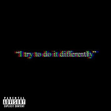 I Try to Do It Differently