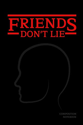 Friends Don't Lie Composition Notebook: Stranger Things Quotes Eleven - The Face Black Cover Book...