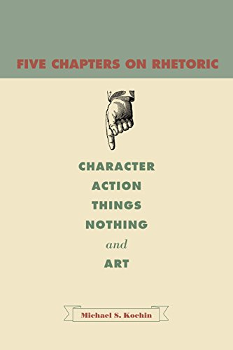 Five Chapters on Rhetoric: Character, Action, Things, Nothing, and Art (English Edition)