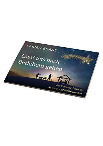 Lasst uns nach Betlehem gehen: Der Kalender durch die Advents- und Weihnachtszeit