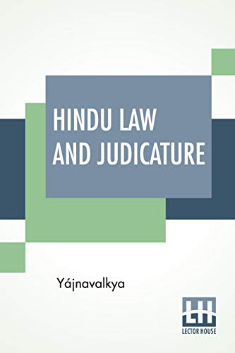Hindu Law And Judicature: From The Dharma-Sástra Of Yájnavalkya In English With Explanatory Notes And Introduction By Edward Röer And W. A. Montriou