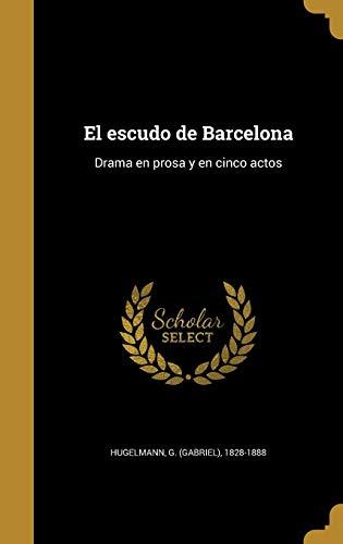 El escudo de Barcelona: Drama en prosa y en cinco actos