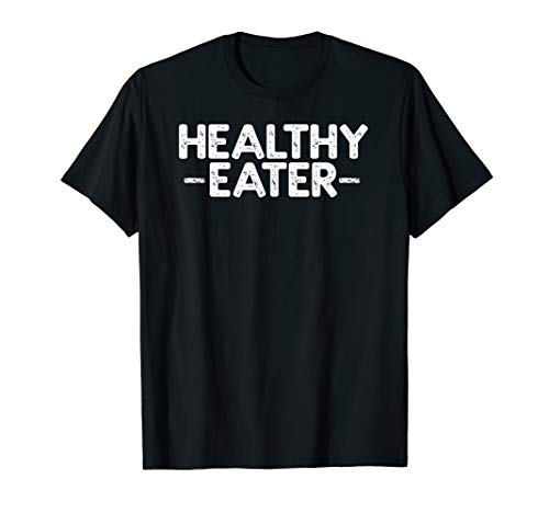 Healthy Eater Gift T-Shirt