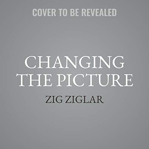 Changing the Picture Audiobook By Zig Ziglar cover art
