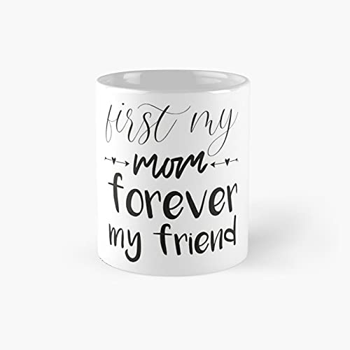 First My Mom Forever Friend Shirt Daughter T-Shirt Mother Tee Shirt Gift Cute Mother Day Gift Best Classic Mug Funny Coffee Tazas de café 11 oz