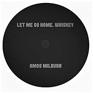 Let Me Go Home, Whiskey