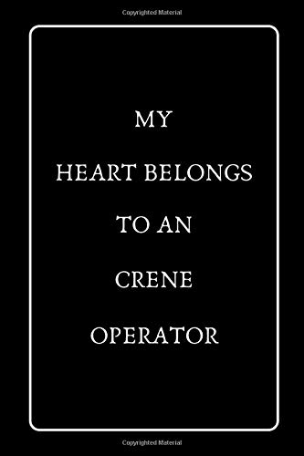 My Heart Belongs To an Crene Operator: Funny Blank Lined Journal Best Gift for Valentine
