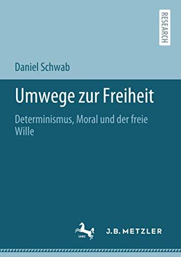Umwege zur Freiheit: Determinismus, Moral und der freie Wille