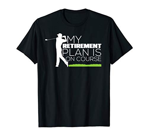 My Retirement Plan Is On Course Funny Golf Retired T-Shirt