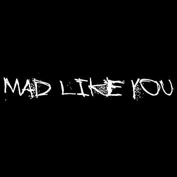 Mad Like You