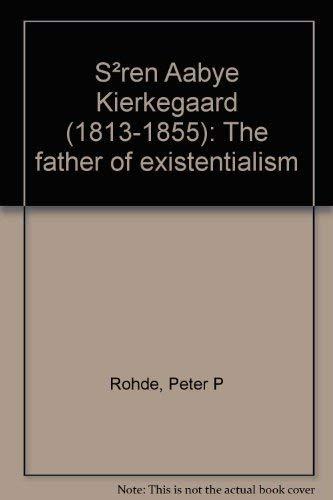 Søren Aabye Kierkegaard, (1813-1855): The father of existentialism