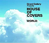 GRAND GALLERY Presents HOUSE OF COVERS(WORLD)