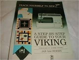 A Step-By-Step Guide to Your Viking (Teach Yourself to Sew Better)