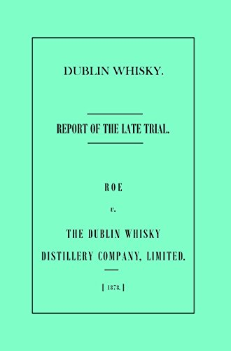 Dublin Whisky. Roe vs The Dublin Whisky Distillery, Limited: The Report of the Late Trial (English Edition)