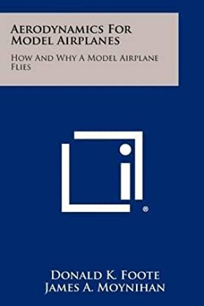 [(Aerodynamics for Model Airplanes : How and Why a Model Airplane Flies)] [By (author) Donald K Foote ] published on (September, 2012)