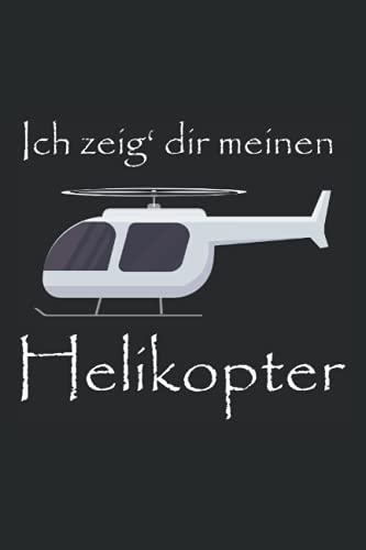Ich zeig dir meinen Helikopter: Notizbuch mit 120 linierten Seiten im A5-Format für RC-Heli Fans