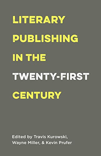 Compare Textbook Prices for Literary Publishing in the Twenty-First Century  ISBN 9781571313546 by Miller, Wayne,Prufer, Kevin,Kurowski, Travis