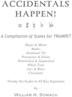 ACCIDENTALS HAPPEN! A Compilation of Scales for Trumpet Twenty-Six Scales in All Key Signatures: Major & Minor, Modes, Dominant 7th, Pentatonic & ... Whole Tone, Jazz & Blues, Chromatic