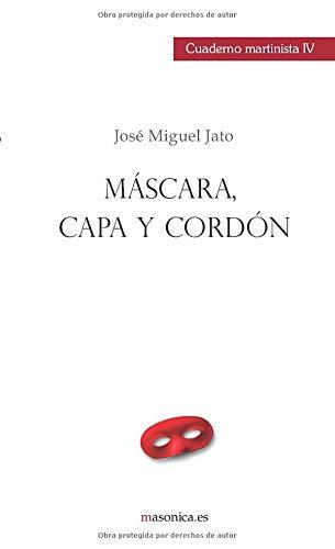 Máscara, capa y cordón: CUADERNO MARTINISTA IV (MARTINISMO, Band 856)