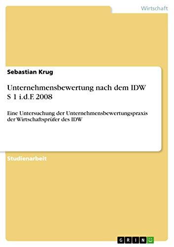 Unternehmensbewertung nach dem IDW S 1 i.d.F. 2008: Eine Untersuchung der Unternehmensbewertungspraxis der Wirtschaftsprüfer des IDW