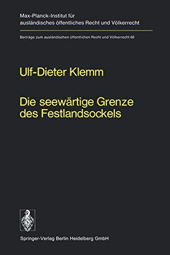 Die Seewärtige Grenze des Festlandsockels: Geschichte, Entwicklung und Lex Lata Eines Seevölkerrechtlichen Grundproblems (German Edition) (Beiträge ... Recht und Völkerrecht, 68, Band 68)