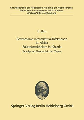 Schistosoma Intercalatum-Infektionen in Afrika Saisonkrankheiten in Nigeria: Beiträge zur Geomedizin der Tropen (German Edition) (Sitzungsberichte der ... Akademie der Wissenschaften, 1980 / 2)