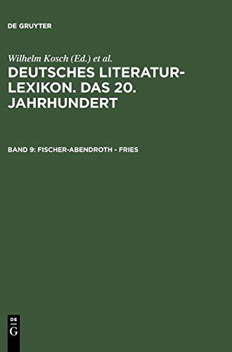 Deutsches Literatur-Lexikon. Das 20. Jahrhundert: Fischer-Abendroth - Fries: Band 9