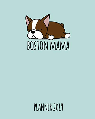 Boston Mama. Planner 2019: Red Boston Terrier Cover Weekly Planner 2018 - 2019: 12 Month Agenda - Calendar, Organizer, Notes & Goals (Weekly and Monthly Planner 8 x10 inches 135 pages)